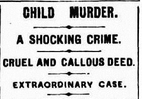 Newspaper print: Child Murder | A Shocking Crime | Cruel and Callous Deed | Extraordinary Case